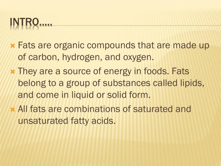 Fats are organic compounds that are made up of carbon, hydrogen, and oxygen.