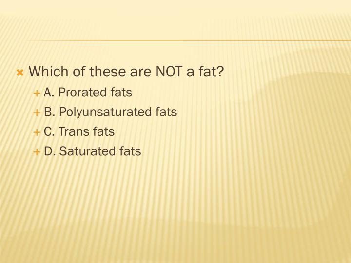 Which of these are NOT a fat?