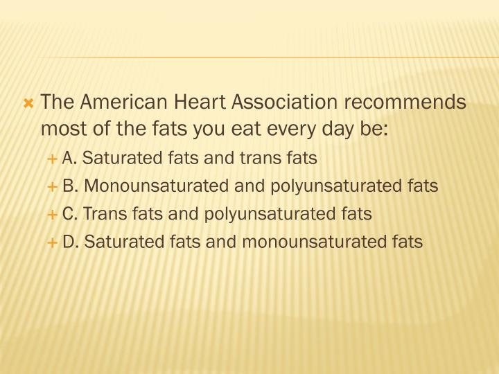 The American Heart Association recommends most