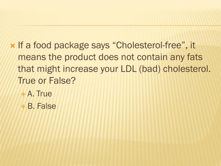 "If a food package says ""Cholesterol-free"", it"