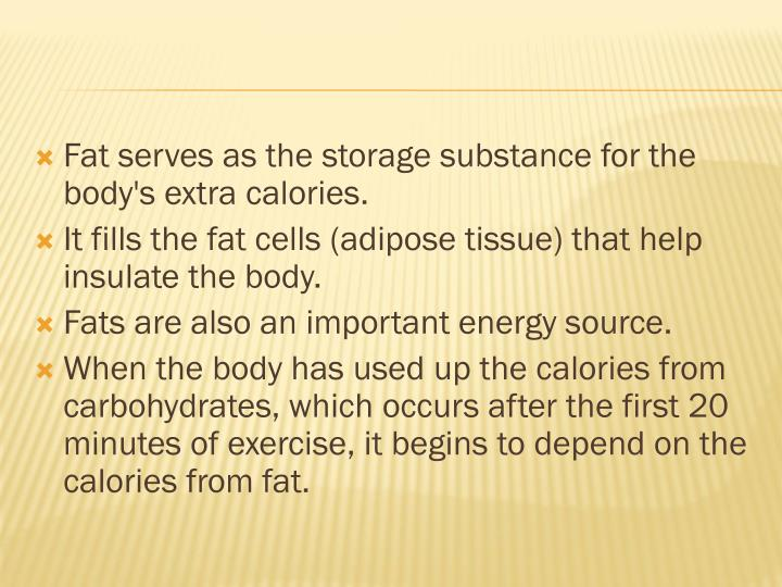 Fat serves as the storage substance for the body's extra calories.