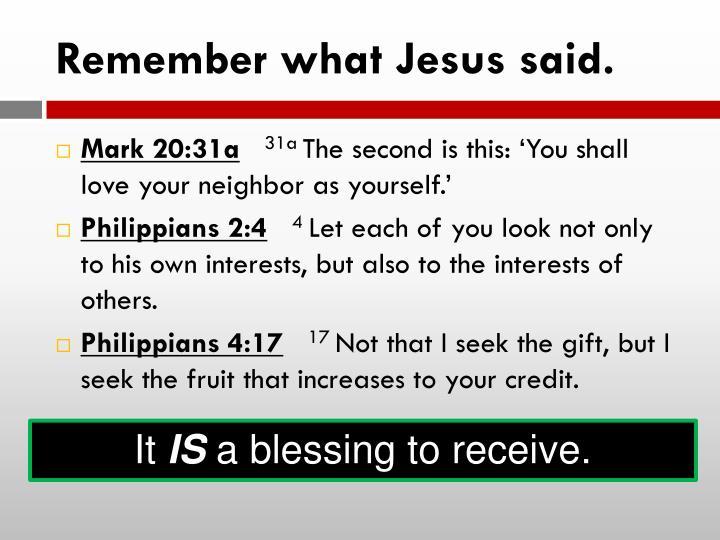 Remember what Jesus said.