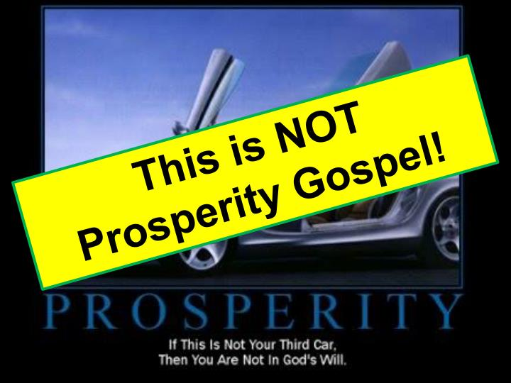 This is NOT Prosperity Gospel!