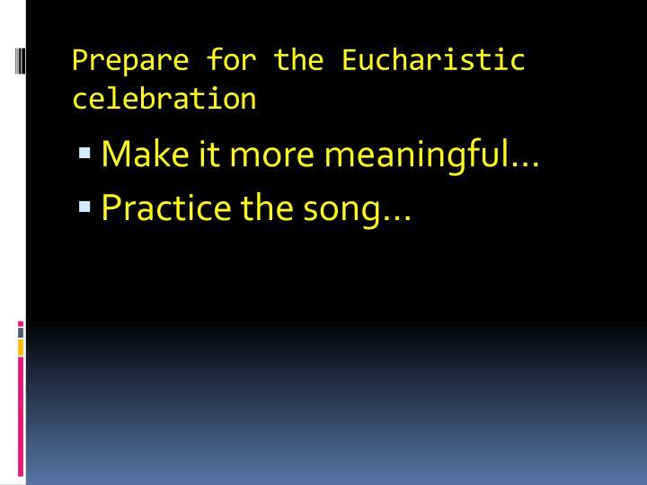 Prepare for the Eucharistic celebration