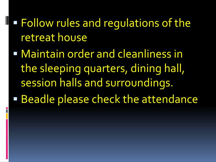 Follow rules and regulations of the retreat house