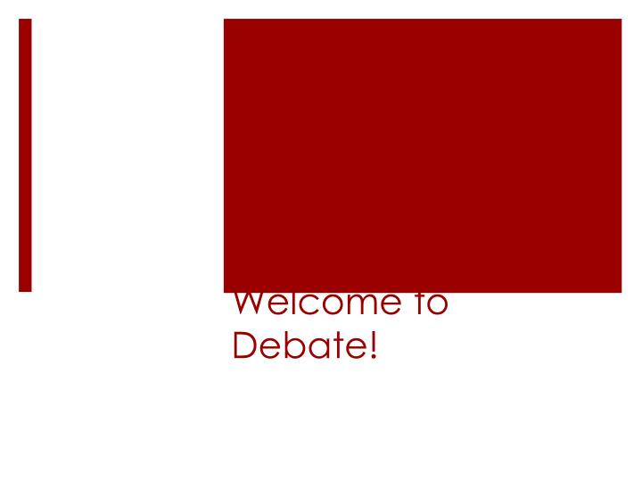 Welcome to debate