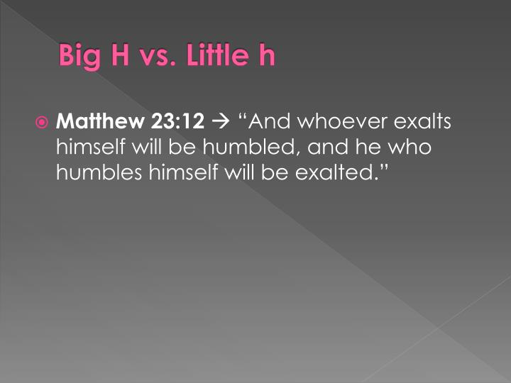 Big H vs. Little h