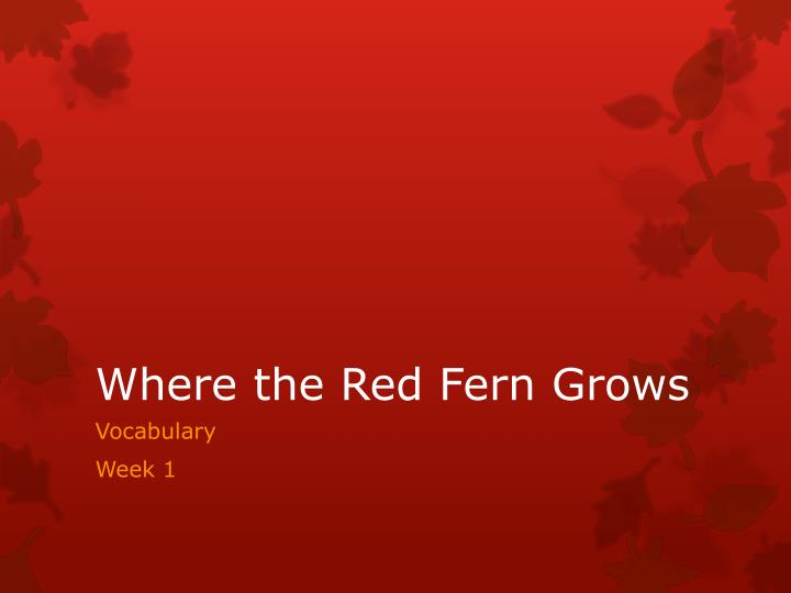 an analysis of where the red fern grows Script analysis of where the red fern grows click on a plot link to find similar books plot & themes time/era of movie:.
