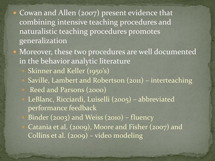 Cowan and Allen (2007) present evidence that combining intensive teaching procedures and naturalistic teaching procedures promotes generalization