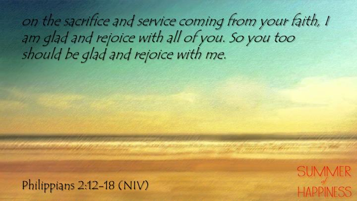on the sacrifice and service coming from your faith, I am glad and rejoice with all of you. So you too should be glad and rejoice with
