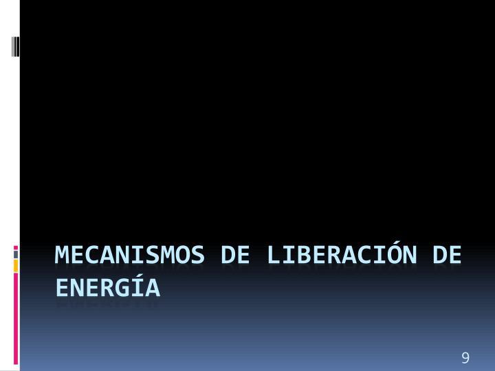 Mecanismos de Liberación de Energía