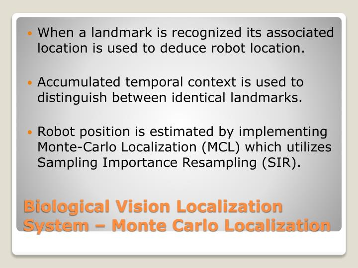 When a landmark is recognized its associated location is used to deduce robot location.