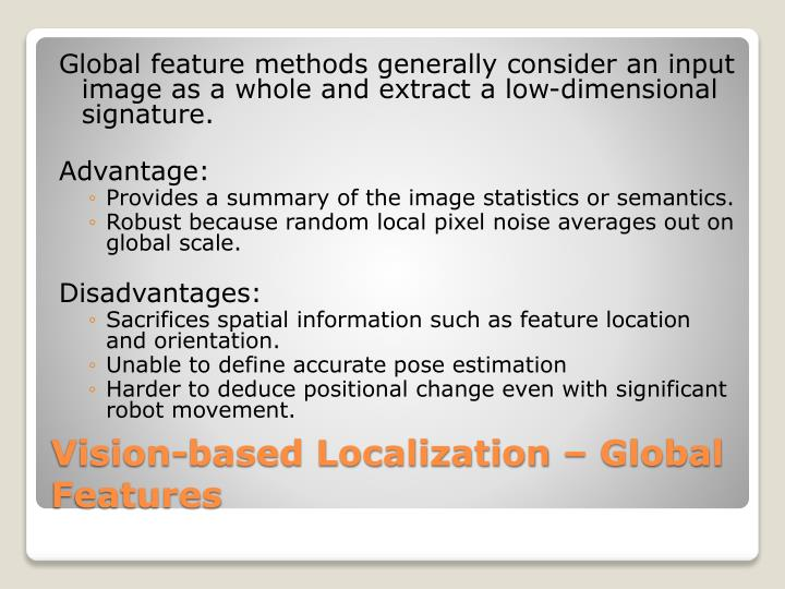 Global feature methods generally consider an input image as a whole and extract a low-dimensional signature.