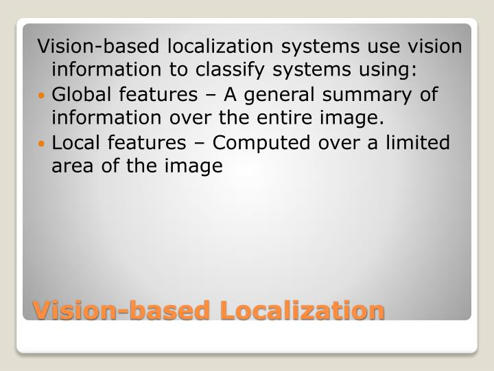 Vision-based localization systems use vision information to classify systems using: