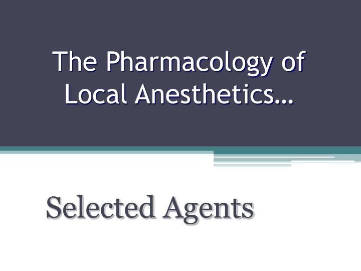 The Pharmacology of Local Anesthetics…