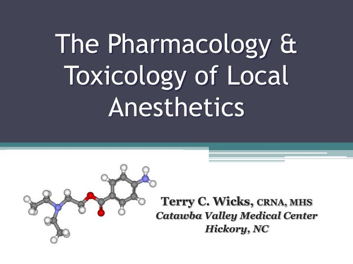 The pharmacology toxicology of local anesthetics