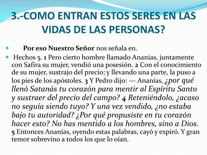 3.-COMO ENTRAN ESTOS SERES EN LAS VIDAS DE LAS PERSONAS?