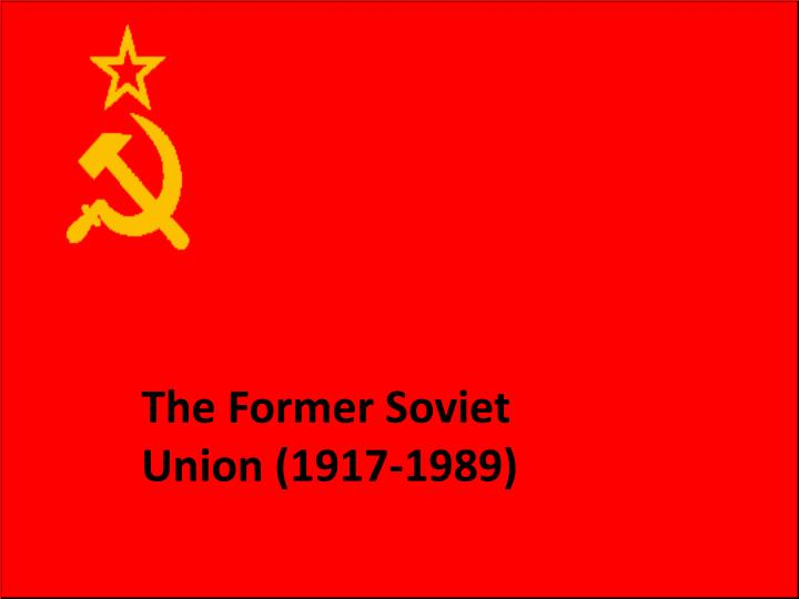 The Former Soviet Union (1917-1989)