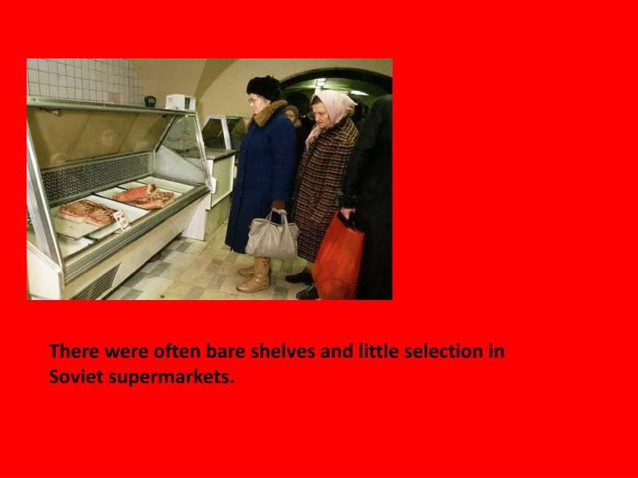 There were often bare shelves and little selection in Soviet supermarkets.