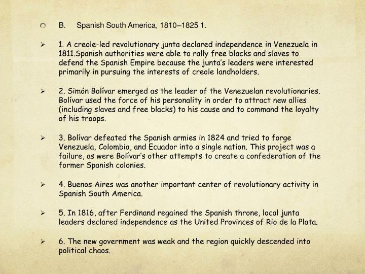 B.Spanish South America, 1810–1825 1.