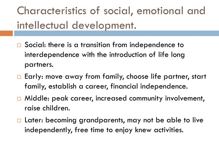 Characteristics of social, emotional and intellectual development.