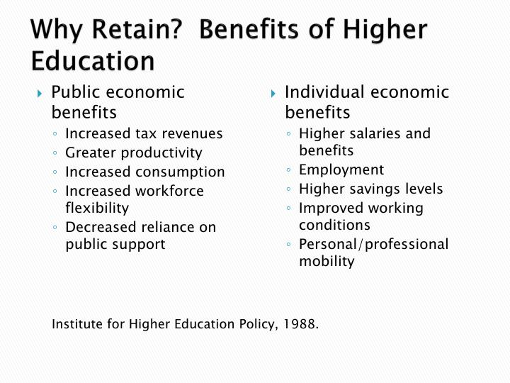 Why Retain?  Benefits of Higher Education