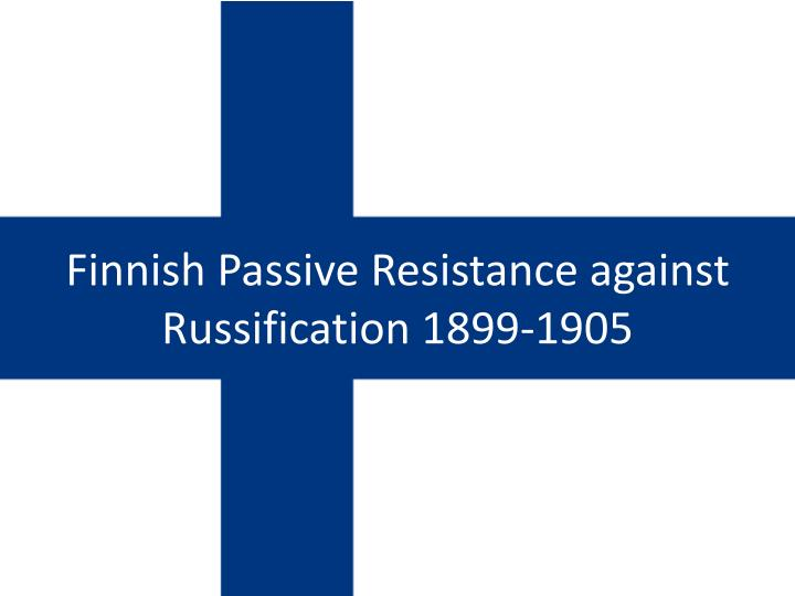 Finnish Passive Resistance against Russification 1899-1905