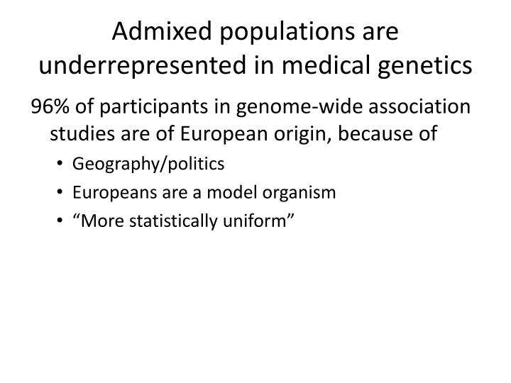 Admixed populations are underrepresented in medical genetics
