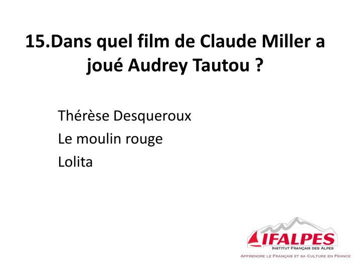 15.Dans quel film de Claude Miller a joué Audrey