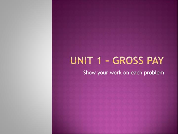 unit 1 gross pay