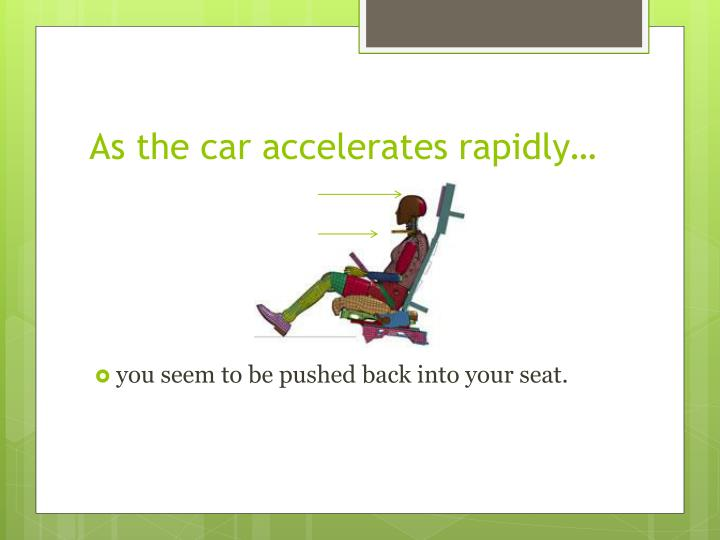 As the car accelerates rapidly…