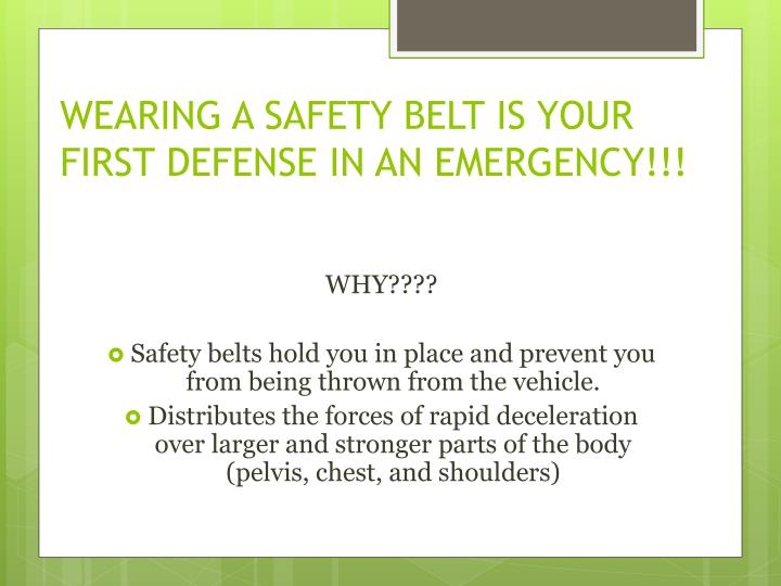 WEARING A SAFETY BELT IS YOUR FIRST DEFENSE IN AN EMERGENCY!!!