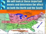 we will look at these important events and determine the effect on both the north and the south