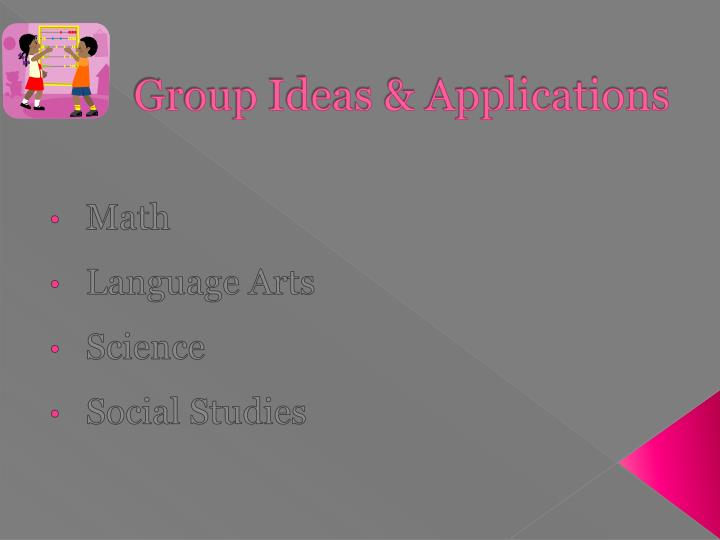 Group Ideas & Applications