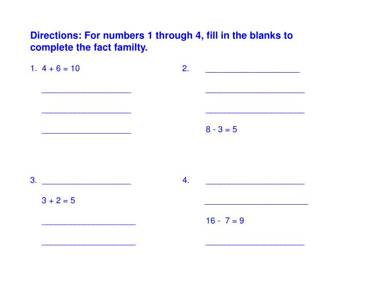 Directions: For numbers 1 through 4, fill in the blanks to complete the fact familty.