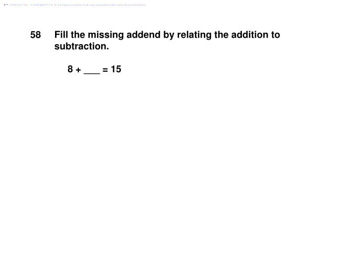 Fill the missing addend by relating the addition to subtraction.