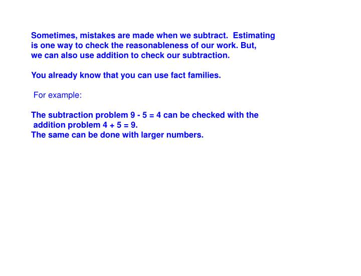 Sometimes, mistakes are made when we subtract.  Estimating
