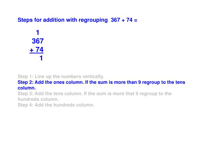 Steps for addition with regrouping  367 + 74 =