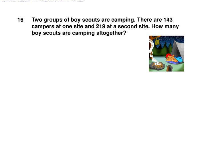 Two groups of boy scouts are camping. There are 143 campers at one site and 219 at a second site. How many boy scouts are camping altogether?