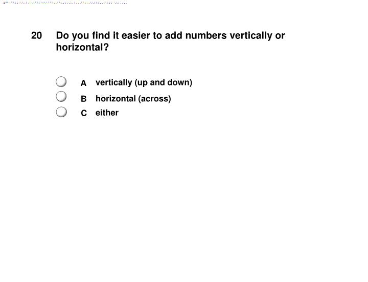 Do you find it easier to add numbers vertically or horizontal?