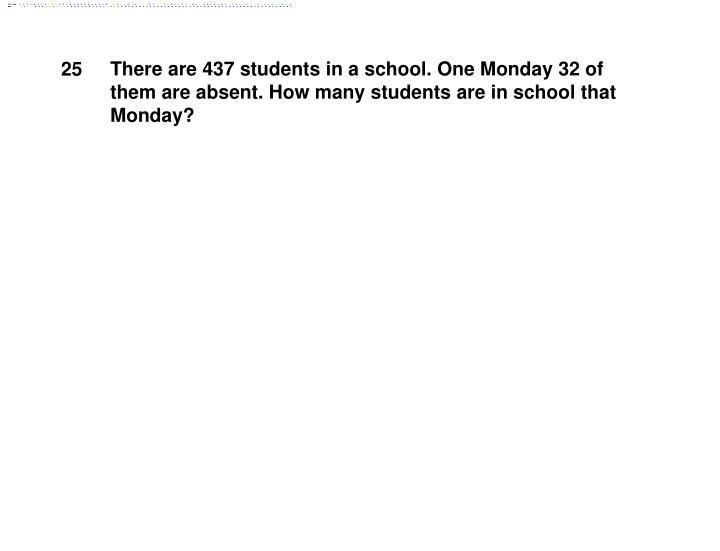 There are 437 students in a school. One Monday 32 of them are absent. How many students are in school that Monday?