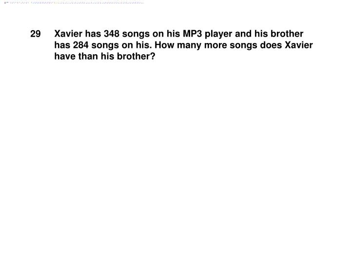 Xavier has 348 songs on his MP3 player and his brother has 284 songs on his. How many more songs does Xavier have than his brother?
