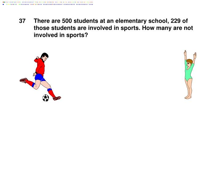 There are 500 students at an elementary school, 229 of those students are involved in sports. How many are not involved in sports?
