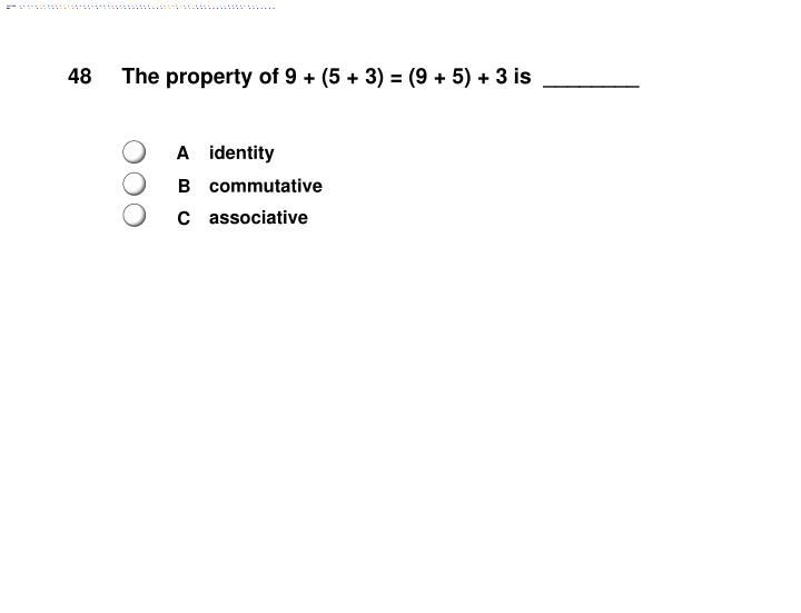 The property of 9 + (5 + 3) = (9 + 5) + 3 is  ________