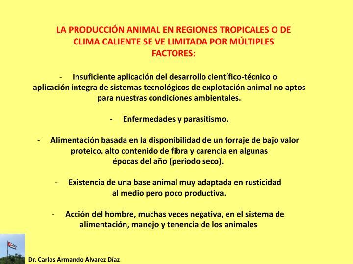 LA PRODUCCIÓN ANIMAL EN REGIONES TROPICALES O DE CLIMA CALIENTE SE VE LIMITADA POR MÚLTIPLES FACTORES: