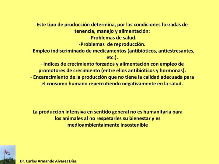 Este tipo de producción determina, por las condiciones forzadas de tenencia, manejo y alimentación: