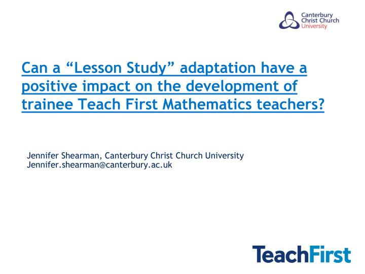 "Can a ""Lesson Study"" adaptation have a positive impact on the development of trainee Teach First..."