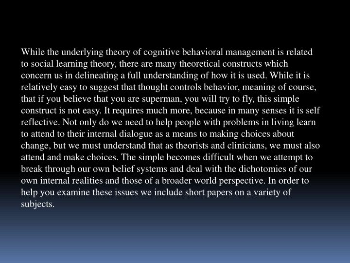 While the underlying theory of cognitive behavioral management is related to social learning theory,...
