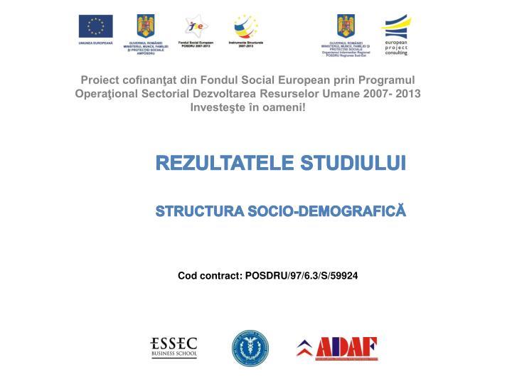 Proiect cofinanţat din Fondul Social European prin Programul Operaţional Sectorial Dezvoltarea Resurselor Umane 2007- 2013