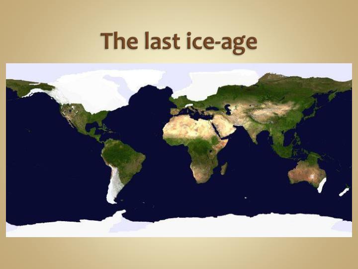 The last ice-age